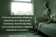 If you can't give freely without expectation, you will be left with resentment. Al Anon, Step Program, Codependency, Life Advice, Healthy Mind, Thing 1 Thing 2, Giving, Personal Development, Self Love