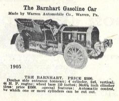 1905 Barnhart Touring Car The Barnhart was a large double side entrance Touring Car with a 110 inch wheelbase. It was equipped with a four cylinder engine rated at 44 horsepower. Special features included three speed transmission, shaft drive, automatic control by which one or more cylinders could be cut out of service and 34 x 4 1/2 inch wheels and tires.