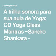 A trilha sonora para sua aula de Yoga: CD Yoga Class Mantras ~Sandro Shankara -