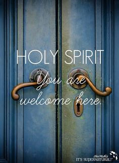 HOLY SPIRIT You are welcome here.