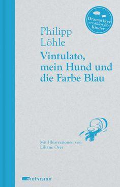 Philipp Löhle / Liliane Oser: Vintulato, mein Hund und die Farbe Blau. Mixtvision Verlag. #kinderbuch #illustrationen #blau #abenteuer #fantasie