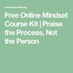 Free Online Mindset Course Kit | Praise the Process, Not the Person