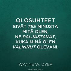 Olosuhteet eivät tee minusta mitä olen, ne paljastavat, kuka minä olen valinnut olevani. — Wayne W. Dyer Love Life, My Life, Seriously Funny, Qoutes, Life Hacks, Thats Not My, Inspirational Quotes, Wisdom, Messages
