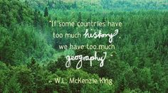 If some countries have too much history we have too much geography w.l. mckenzie king canada quote