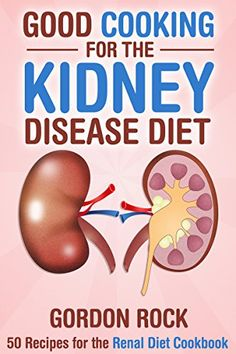 Good Cooking for the Kidney Disease Diet: 50 Recipes for the Renal Diet Cookbook by Gordon Rock Dialysis Diet, Renal Diet, Kidney Dialysis, Kidney Recipes, Diet Recipes, Kidney Foods, Davita Recipes, Diet Meals, Diet Tips