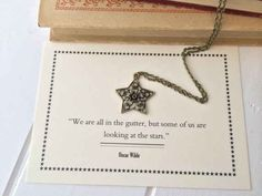 We are all in the gutter, but some of us are looking at the stars.  --  Oscar Wilde.  (Minimalist literary necklaces)