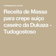 Receita de Massa para crepe suíço caseiro da Dukaza - Tudogostoso