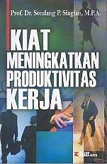 KIAT MENINGKATKAN PRODUKTIVITAS KERJA,  Sondang P. Siagaian