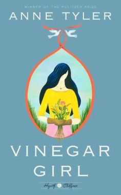 """Vinegar Girl: the Taming of the Shrew Retold by Anne Tyler. Anne Tyler's retelling of the Shakespeare play """"The Taming of the Shrew."""""""