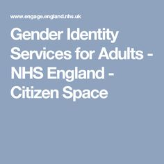 Gender Identity Services for Adults              - NHS England             - Citizen Space