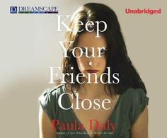 Keep Your Friends Close by Paula Daly