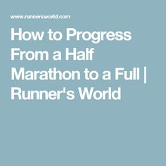 How to Progress From a Half Marathon to a Full | Runner's World
