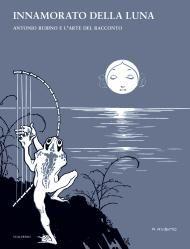 Innamorato della luna, a cura di Martino Negri  Scalpendi Editore