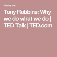 Tony Robbins: Why we do what we do | TED Talk | TED.com