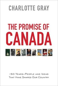 Jamie: Book The Promise of Canada: 150 Years--People and Ideas That Have Shaped Our Country by Charlotte Gray