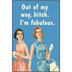 Out of my way, bitch.  I'm fabulous. Ephemera Fridge Humor Home Decor Magnets