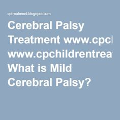 Cerebral Palsy Treatment www.cpchildrentreatment.com: What is Mild Cerebral Palsy?
