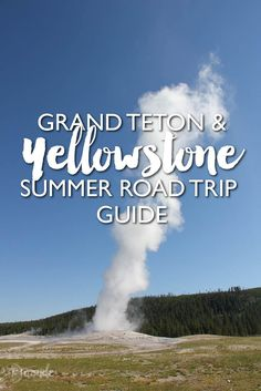 Grand Teton and Yellowstone National Parks summer road trip guide, with special advice for last minute planning