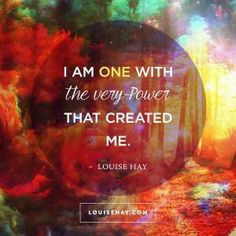 "Inspirational Quotes about inspiration | ""I am one with the very Power that created me."" — Louise Hay"