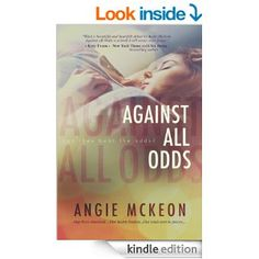Against All Odds by Angie McKeon - emotional, sexy, angst filled story. New Books, Good Books, Books To Read, Thing 1, Beautiful Book Covers, Page Turner, It Goes On, Inspirational Books, Book Cover Design
