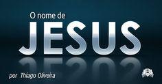 O AGRESTE PRESBITERIANO: O nome de Jesus