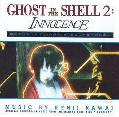 """Ghost in the Shell 2: Innocence"" Original Soundtrack by Kenji Kawai"