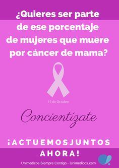 Quieres ser parte de ese porcentaje de las mujeres que mueren de cáncer de mama? Concientizate Actuemos Juntos Keep Calm, Parts Of The Mass, Women, Stay Calm, Relax