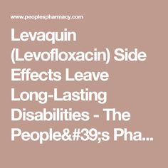 Levaquin (Levofloxacin) Side Effects Leave Long-Lasting Disabilities - The People& Pharmacy Nerve Pain, Side Effects, Pharmacy, Human Body, Health And Wellness, Medical, Hair Colors, Healthy, People