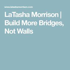 LaTasha Morrison | Build More Bridges, Not Walls