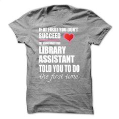 Try doing what your LIBRARY ASSISTANT T Shirt, Hoodie, Sweatshirts - t shirt design #Tshirt #fashion
