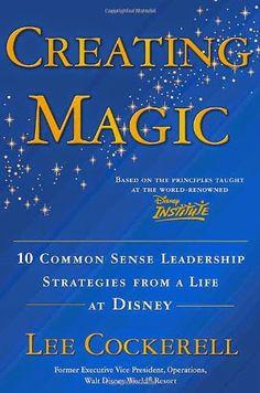 Between Disney: Between Books - Creating Magic: 10 Common Sense Leadership Strategies from a Life at Disney