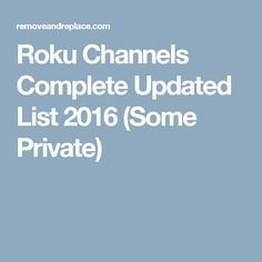 Roku Channels Complete Updated List 2016 (Some Private)
