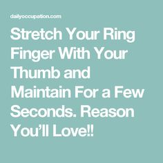 Stretch Your Ring Finger With Your Thumb and Maintain For a Few Seconds. Reason You'll Love!!
