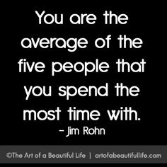 The Five People You Spend the Most Time With | Be Inspired! Read more at artofabeautifullife.com