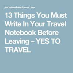 13 Things You Must Write In Your Travel Notebook Before Leaving – YES TO TRAVEL