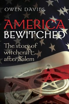How the story of witchcraft did not end in Salem but continued to shape American life long past the seventeenth century.