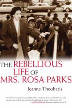 The Rebellious Life of Mrs. Rosa Parks by Jean Theoharis examines the six decades of Rosa Parks' activism in the Civil Rights movement.