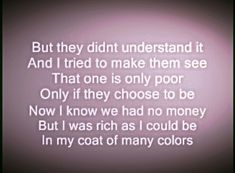 My momma made for me.. My Coat of Many Colors. Dolly Parton.  Thank you, Mom for this valuable lesson.