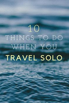 10 Things I Love to Do When I Travel Solo http://solotravelerblog.com/10-things-i-love-to-do-when-i-travel-solo/