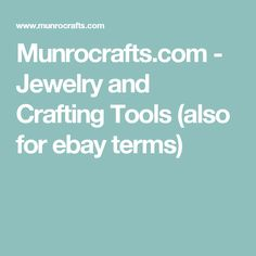 Munrocrafts.com - Jewelry and Crafting Tools (also for ebay terms)