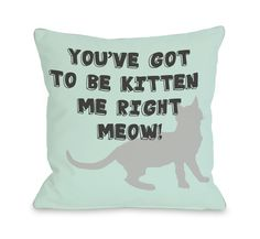 Got to Be Kitten Me Throw Pillow   Affordable Home Decor   Shower Curtains   Duvet Covers   Throw?ÕÌ_Pillows   Pillow Case Set  ?ÕÌ_Tote Bags   and much more Fabric: Woven Polyester Filling:åÊFaux Dow