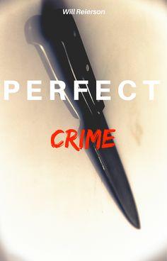 Perfect Crime https://www.willswritingblog.com/short-stories/2017/9/20/perfect-crime