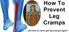 How To Prevent Leg Cramps, And How To Never Get Leg Cramps Again !