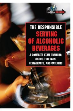 #book  The Responsible Serving of Alcoholic Beverages A Complete Staff Training Course for Bars Restaurants and Caterers With Companion CD ROM