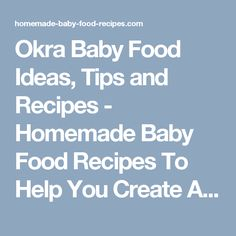 Okra Baby Food Ideas, Tips and Recipes - Homemade Baby Food Recipes To Help You Create A Healthy Menu For YOUR Baby