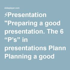 """⚡Presentation """"Preparing a good presentation. The 6 """"P's"""" in presentations Planning a good structure Preparation of clear slides Prompts to manage your presentation."""""""