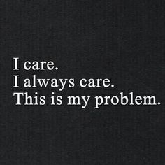 I always care