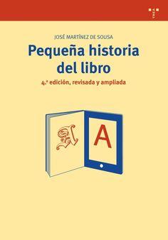 Pequeña historia del libro / José Martínez de Sousa. Gijón : Trea, 2010. 4a ed. rev. y ampl. #novetatsbellesarts #setembre #CRAIUB