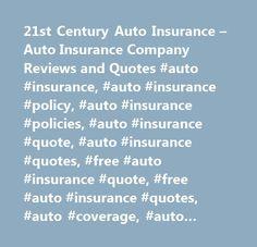 21st Century Auto Insurance – Auto Insurance Company Reviews and Quotes #auto #insurance, #auto #insurance #policy, #auto #insurance #policies, #auto #insurance #quote, #auto #insurance #quotes, #free #auto #insurance #quote, #free #auto #insurance #quotes, #auto #coverage, #auto #coverage #policies, #auto #coverage #rates, #compare #auto #insurance, #car #insurance #coverage, #car #insurance #quote, #free #car #insurance #quote…