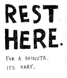 Everybody needs a little rest every once in a while :]